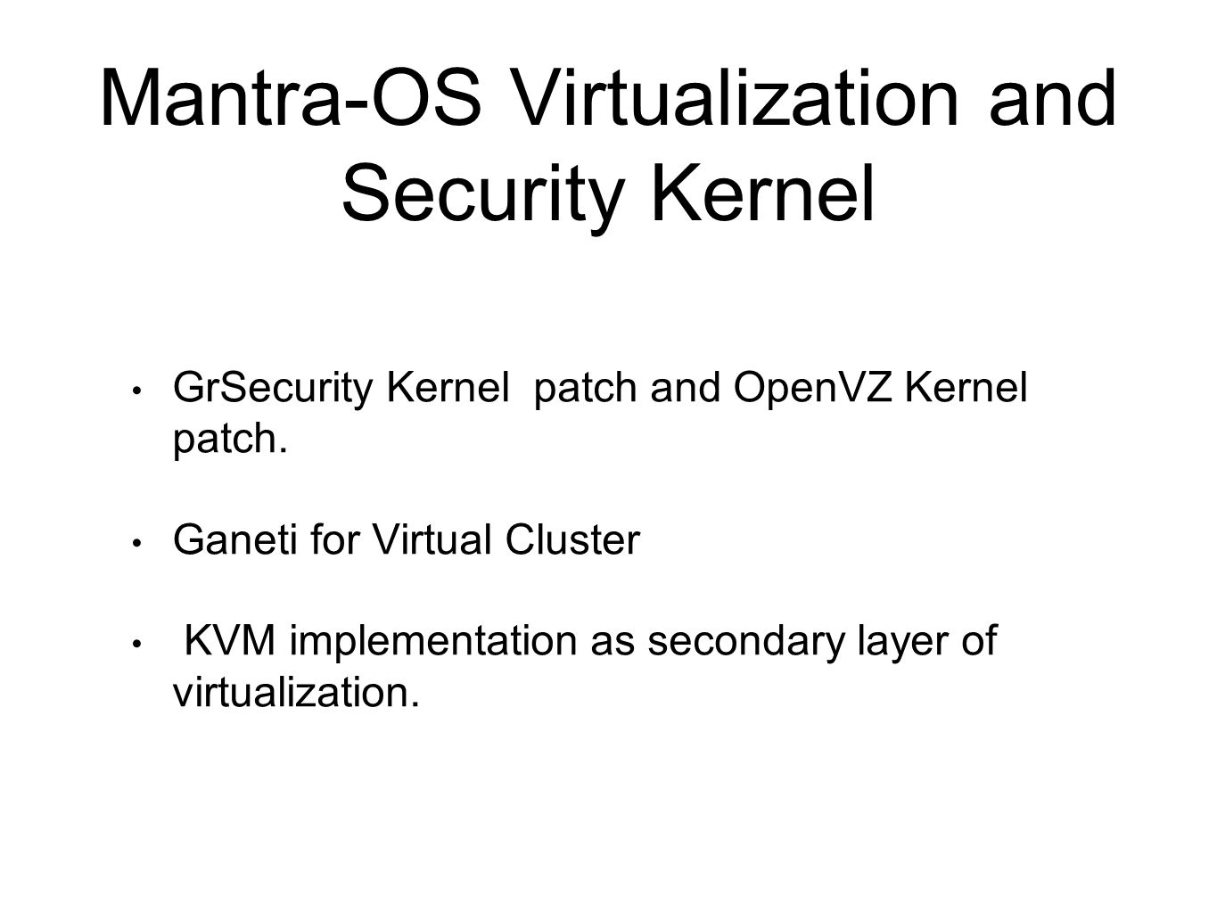 Mantra-OS Virtualization and Security Kernel GrSecurity Kernel patch and OpenVZ Kernel patch. Ganeti for Virtual Cluster KVM implementation as seconda