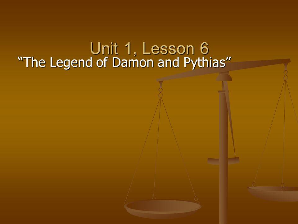 "Unit 1, Lesson 6 ""The Legend of Damon and Pythias"""