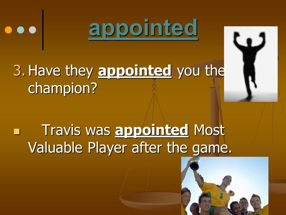 appointed 3. Have they appointed you their champion? Travis was appointed Most Valuable Player after the game. Travis was appointed Most Valuable Play