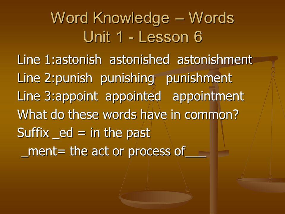 Word Knowledge – Words Unit 1 - Lesson 6 Line 1:astonish astonished astonishment Line 2:punish punishing punishment Line 3:appoint appointed appointme