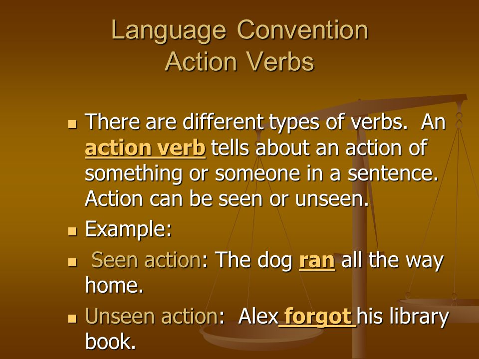 Language Convention Action Verbs There are different types of verbs. An action verb tells about an action of something or someone in a sentence. Actio