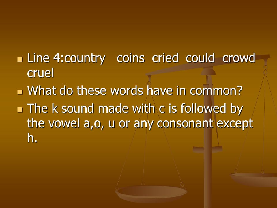 Line 4:country coins cried could crowd cruel Line 4:country coins cried could crowd cruel What do these words have in common? What do these words have