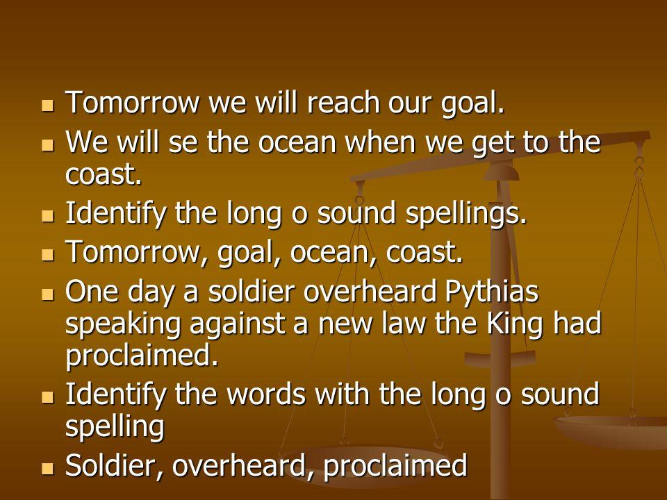Tomorrow we will reach our goal. Tomorrow we will reach our goal. We will se the ocean when we get to the coast. We will se the ocean when we get to t