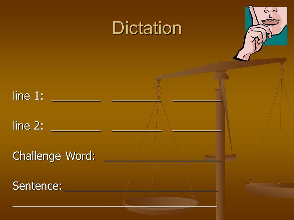 Dictation line 1: ________ ________ ________ line 2: ________ ________ ________ Challenge Word: ___________________ Sentence:_________________________