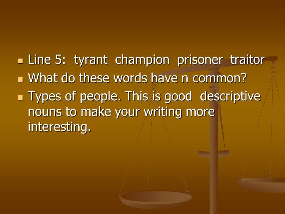 Line 5:tyrant champion prisoner traitor Line 5:tyrant champion prisoner traitor What do these words have n common? What do these words have n common?