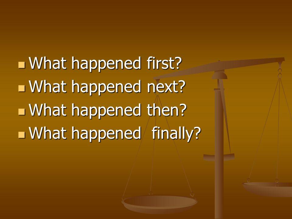 What happened first? What happened first? What happened next? What happened next? What happened then? What happened then? What happened finally? What
