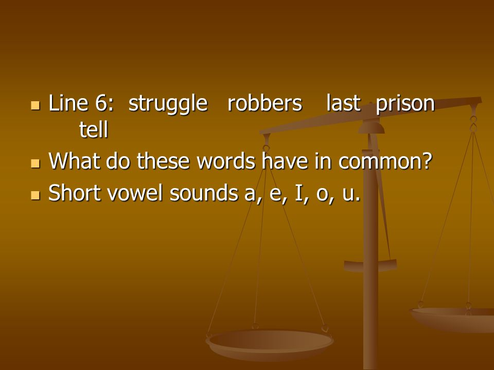 Line 6: strugglerobberslastprison tell Line 6: strugglerobberslastprison tell What do these words have in common? What do these words have in common?