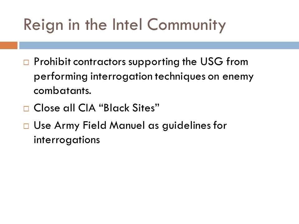 Reign in the Intel Community  Prohibit contractors supporting the USG from performing interrogation techniques on enemy combatants.