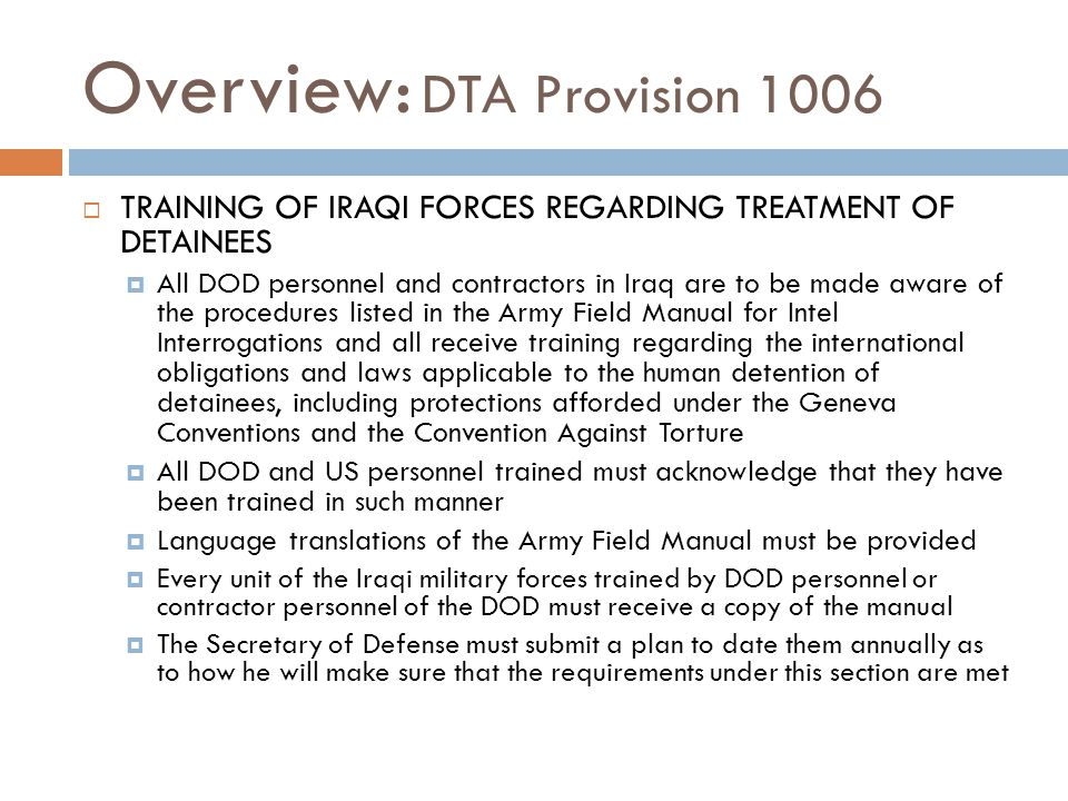 Overview: DTA Provision 1006  TRAINING OF IRAQI FORCES REGARDING TREATMENT OF DETAINEES  All DOD personnel and contractors in Iraq are to be made aw