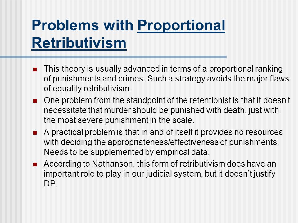 Problems with Proportional Retributivism This theory is usually advanced in terms of a proportional ranking of punishments and crimes.