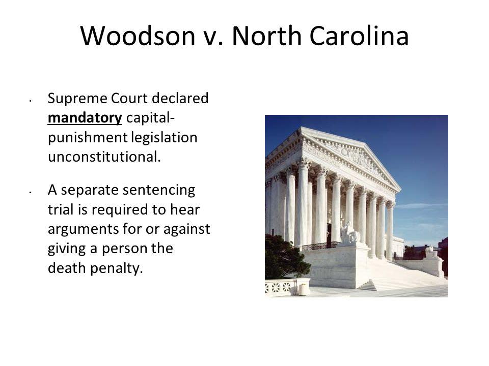 Woodson v. North Carolina Supreme Court declared mandatory capital- punishment legislation unconstitutional. A separate sentencing trial is required t
