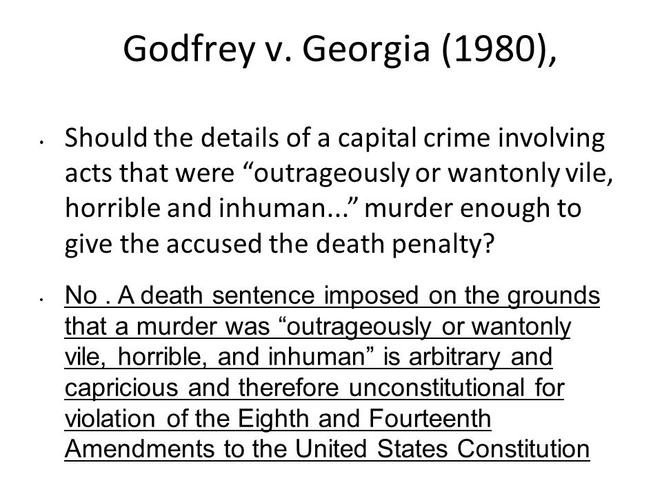 """Godfrey v. Georgia (1980), Should the details of a capital crime involving acts that were """"outrageously or wantonly vile, horrible and inhuman..."""" mur"""