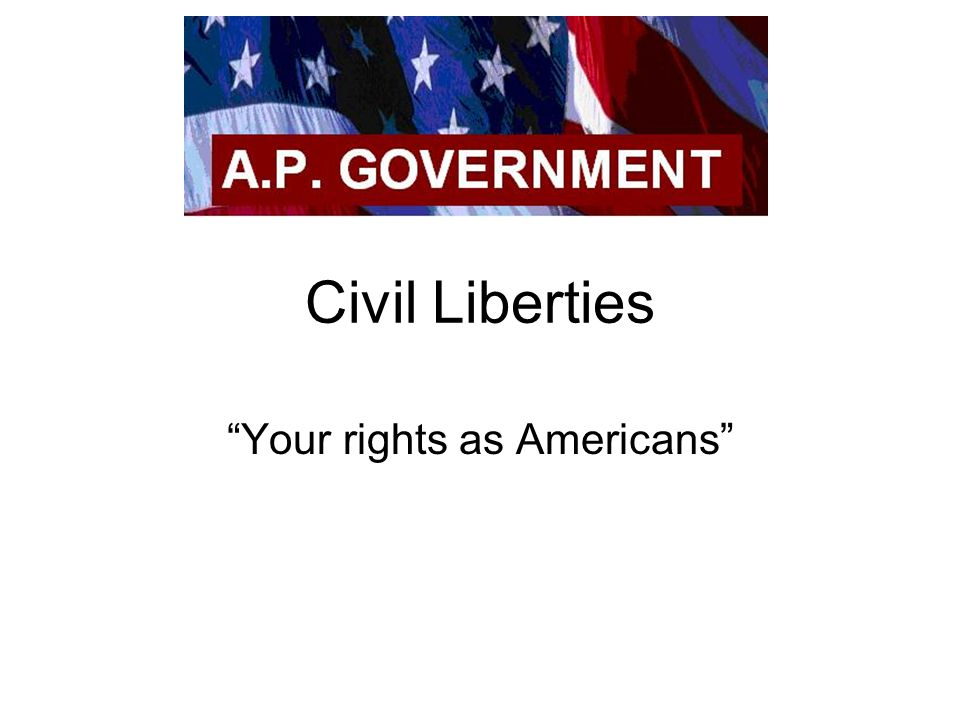 Civil Liberties Your rights as Americans