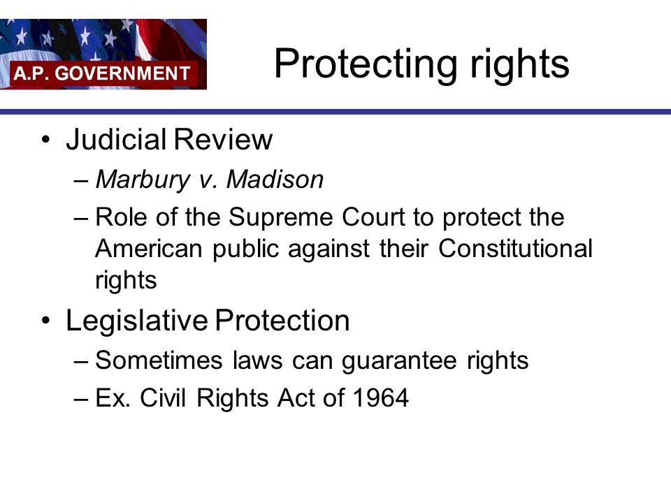 Protecting rights Judicial Review –Marbury v.