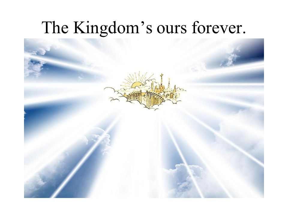 The Kingdom's ours forever.