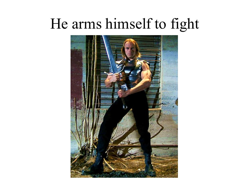 He arms himself to fight