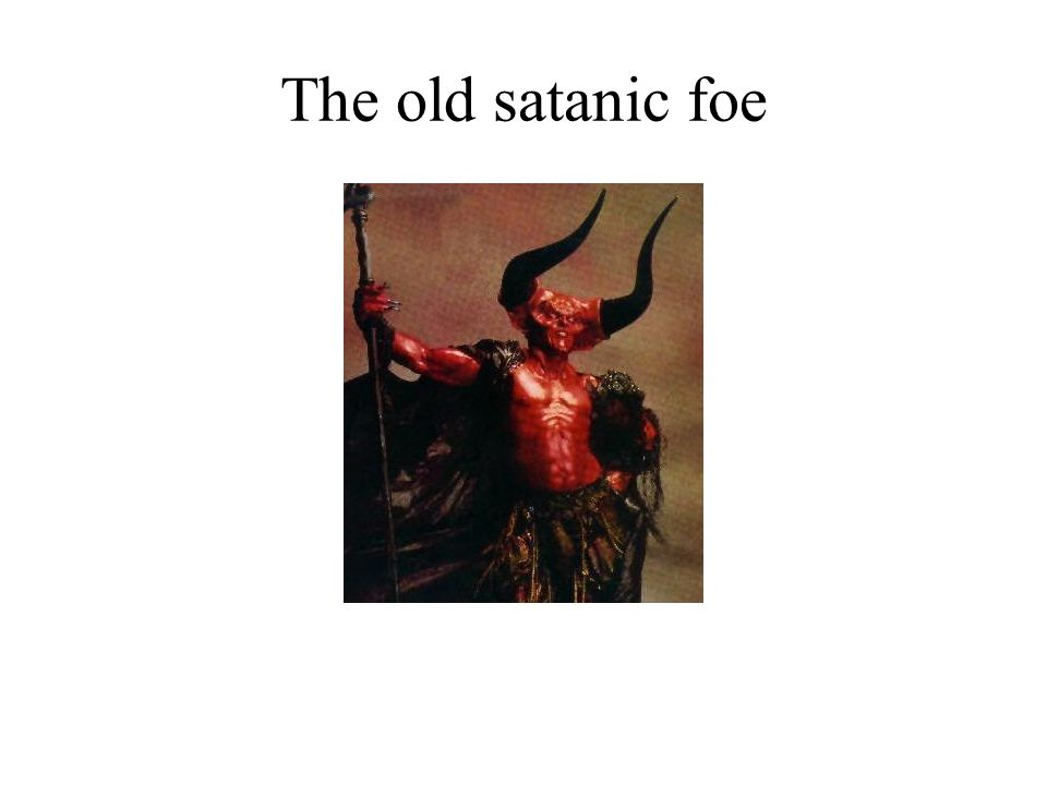 The old satanic foe