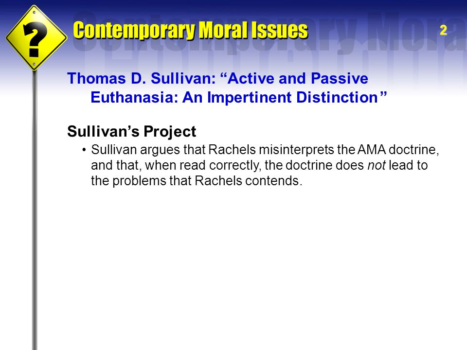 2 Sullivan's Project Sullivan argues that Rachels misinterprets the AMA doctrine, and that, when read correctly, the doctrine does not lead to the problems that Rachels contends.