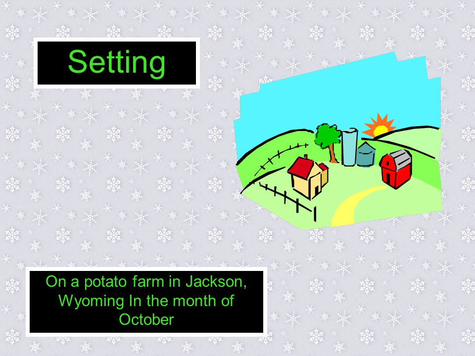 Setting On a potato farm in Jackson, Wyoming In the month of October
