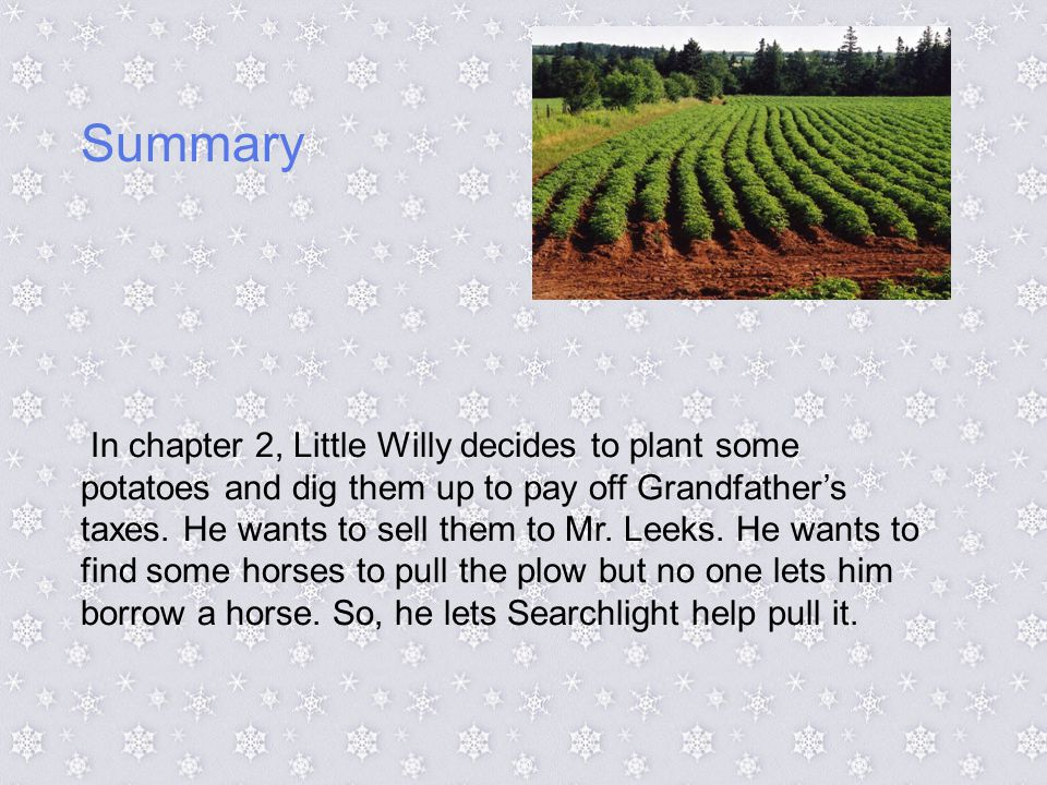 Summary In chapter 2, Little Willy decides to plant some potatoes and dig them up to pay off Grandfather's taxes.