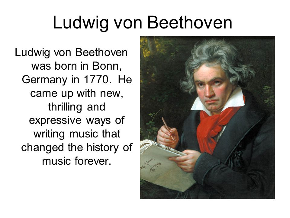 Ludwig von Beethoven Ludwig von Beethoven was born in Bonn, Germany in 1770.
