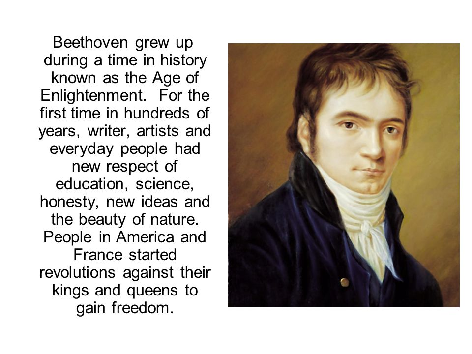 Beethoven grew up during a time in history known as the Age of Enlightenment.