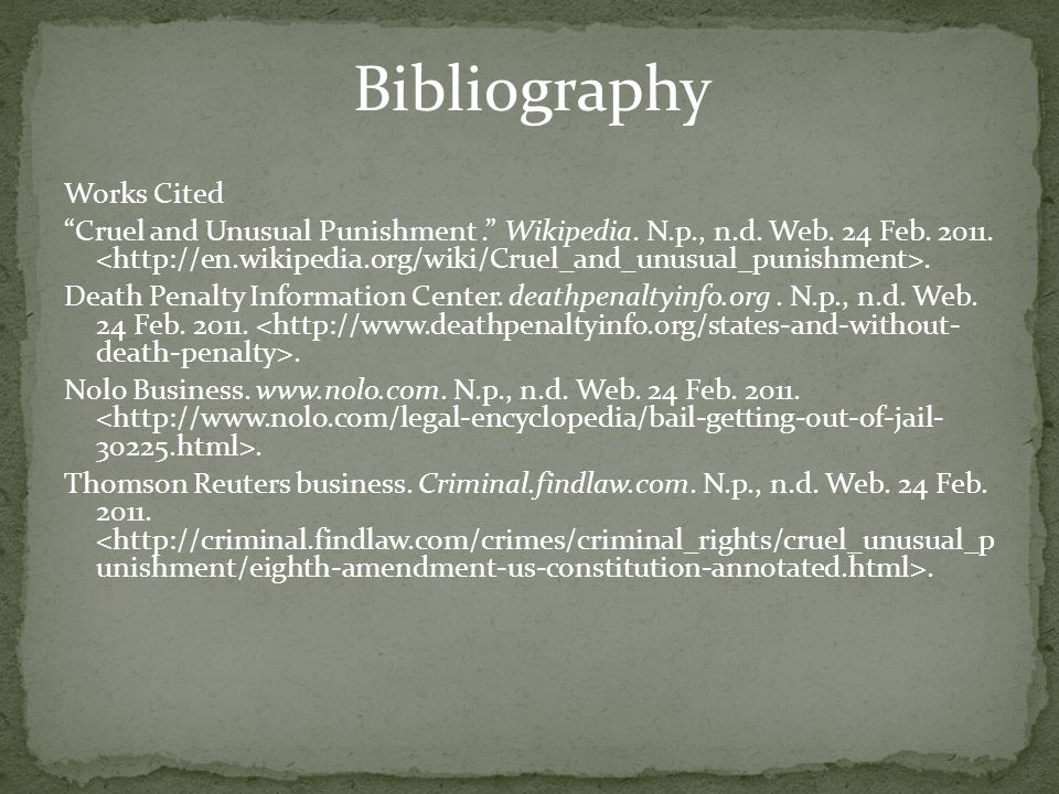 Bibliography Works Cited Cruel and Unusual Punishment. Wikipedia.