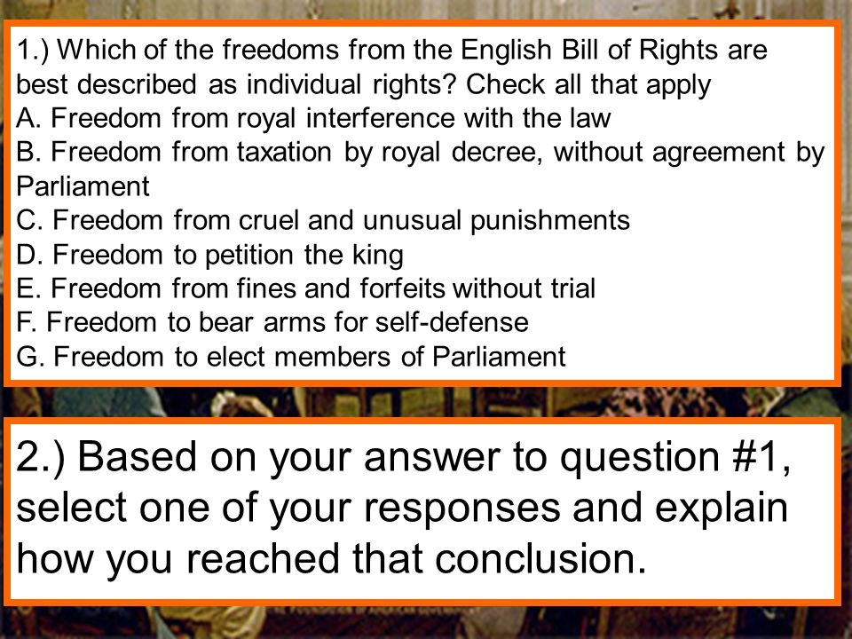 1.) Which of the freedoms from the English Bill of Rights are best described as individual rights? Check all that apply A. Freedom from royal interfer