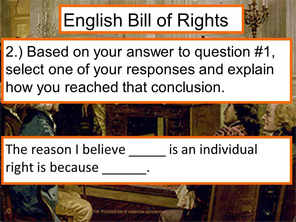 English Bill of Rights The reason I believe _____ is an individual right is because ______.