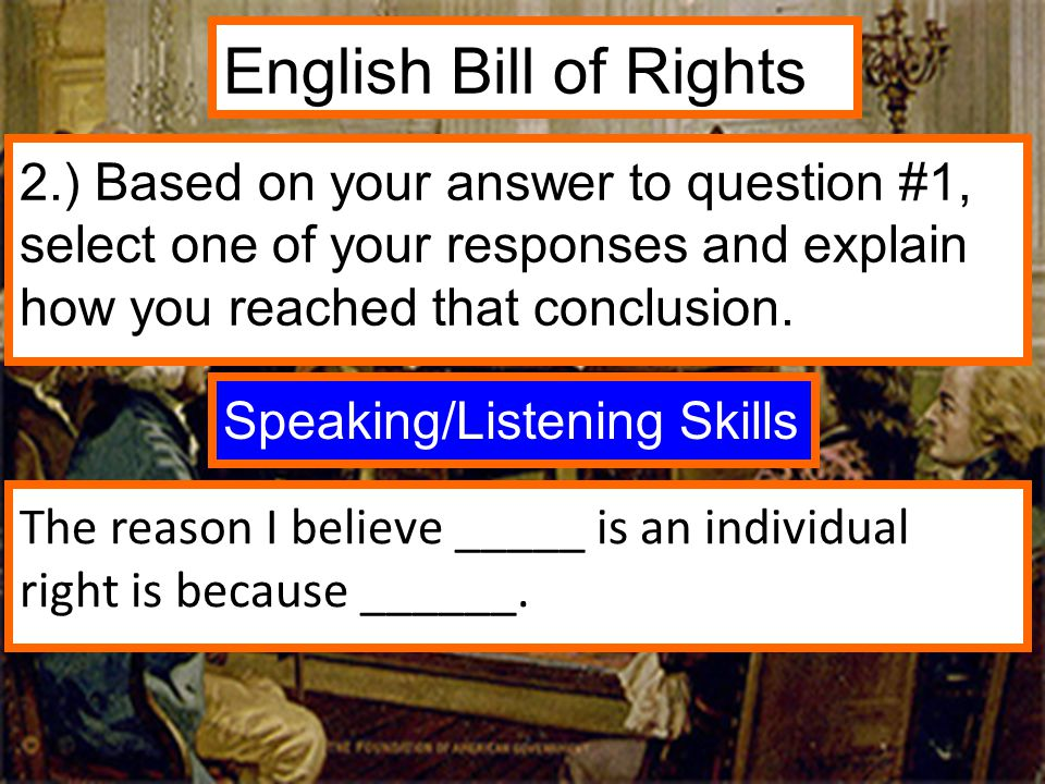 2.) Based on your answer to question #1, select one of your responses and explain how you reached that conclusion. English Bill of Rights The reason I