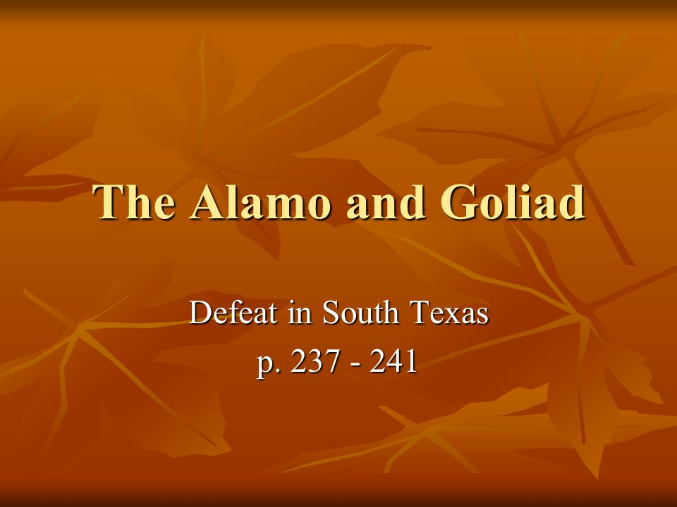 The Alamo and Goliad Defeat in South Texas p. 237 - 241