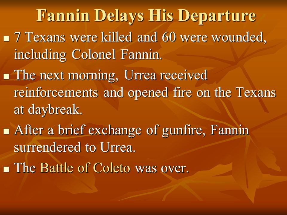 Fannin Delays His Departure 7 Texans were killed and 60 were wounded, including Colonel Fannin.
