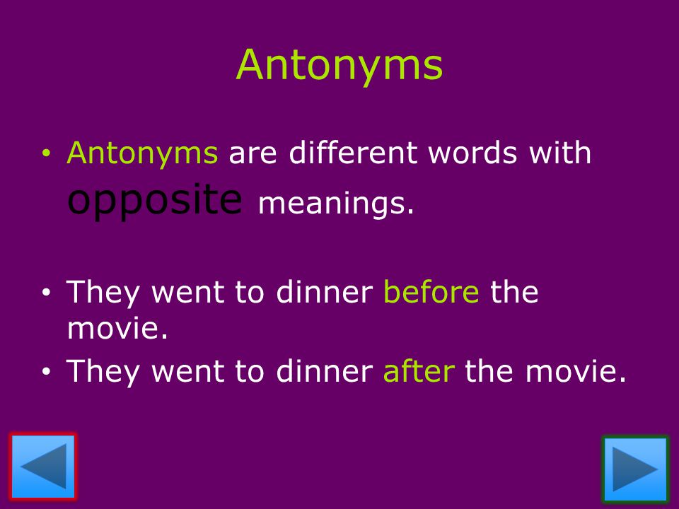 Antonyms Antonyms are different words with opposite meanings.
