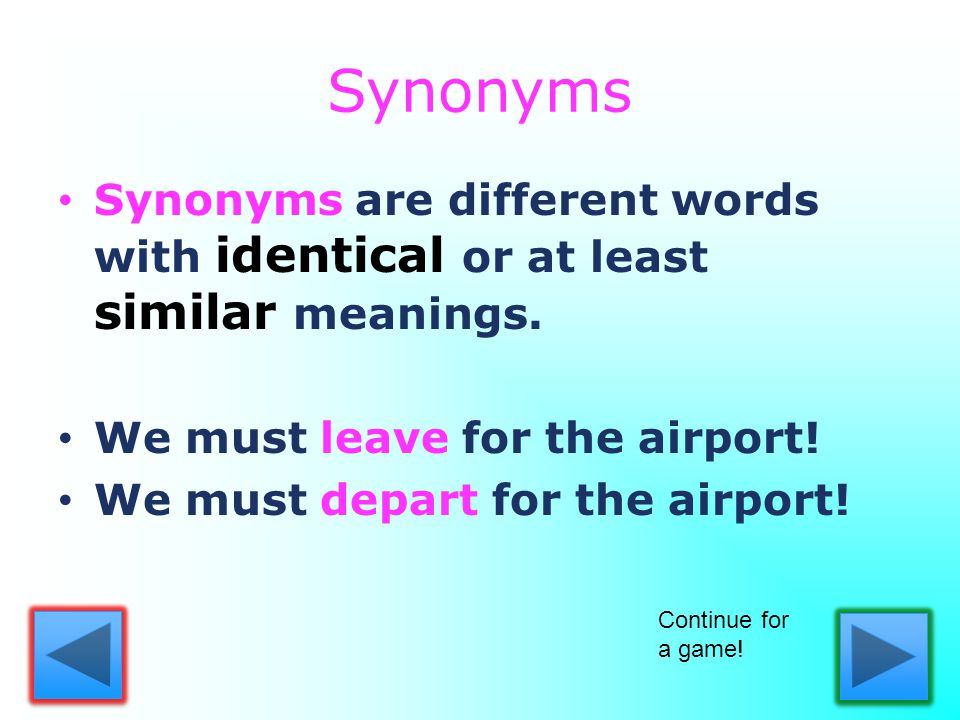 Synonyms Synonyms are different words with identical or at least similar meanings.