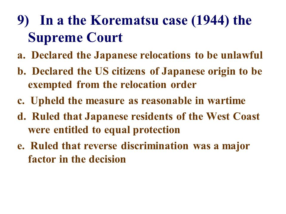 9) In a the Korematsu case (1944) the Supreme Court a.
