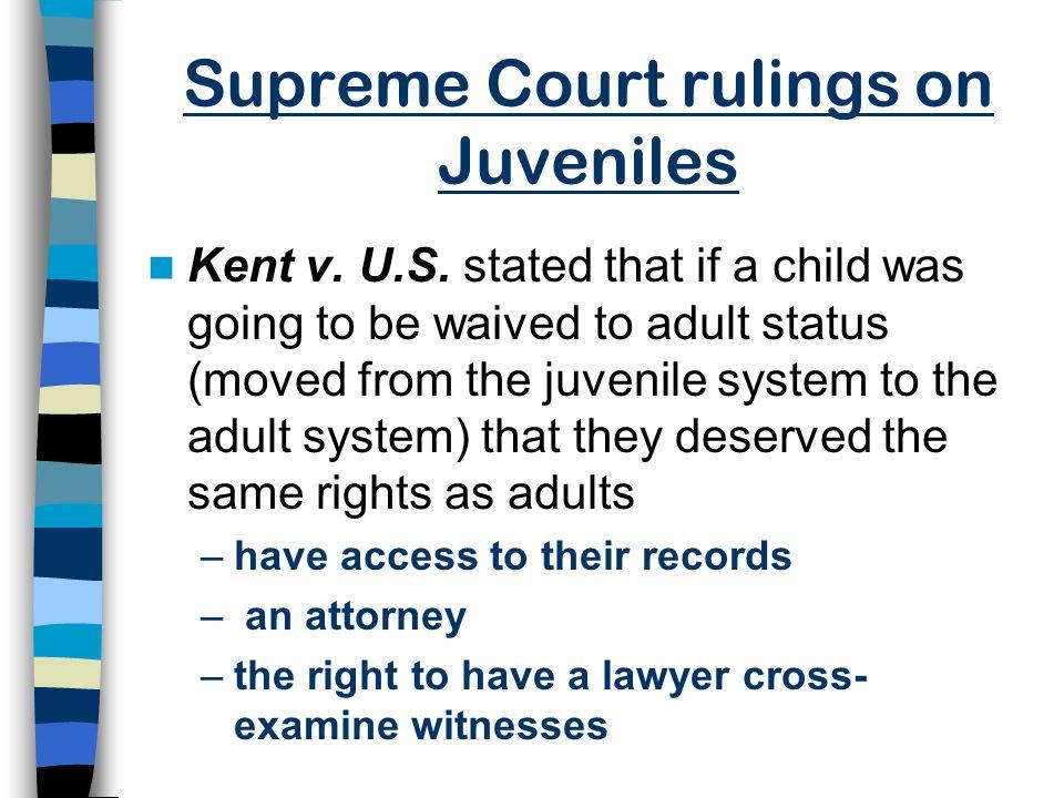Supreme Court rulings continued… Gault case established basic rights for the juvenile p.