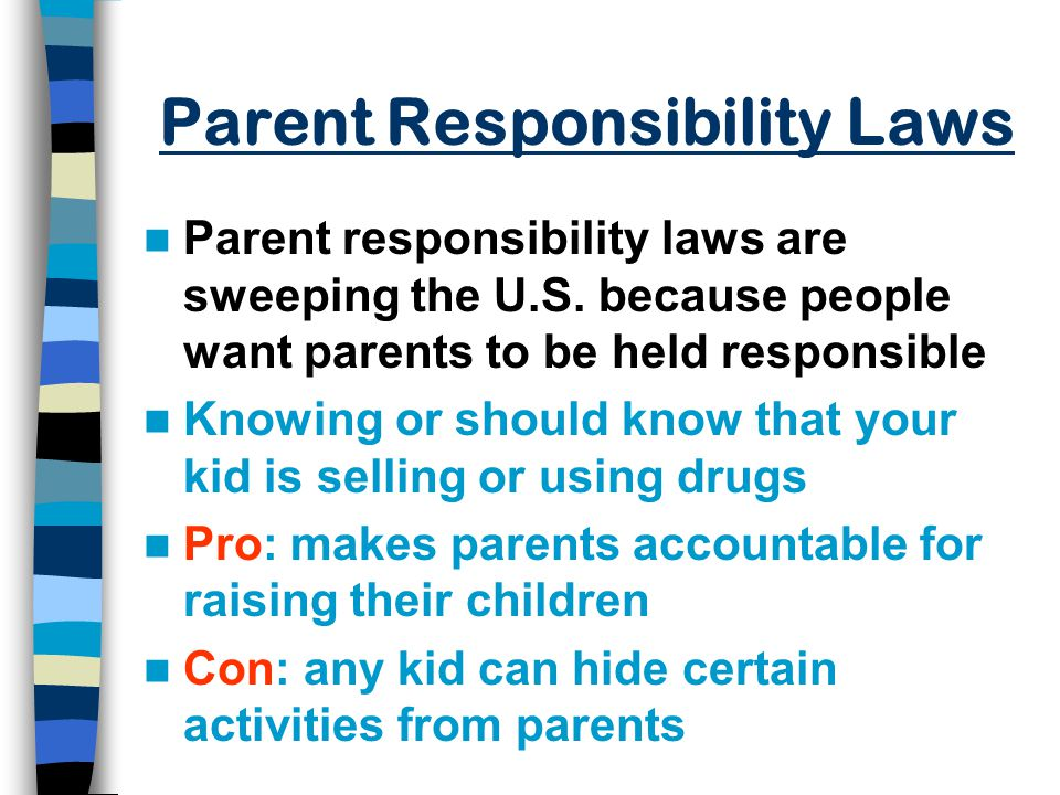 Parent Responsibility Laws Parent responsibility laws are sweeping the U.S.