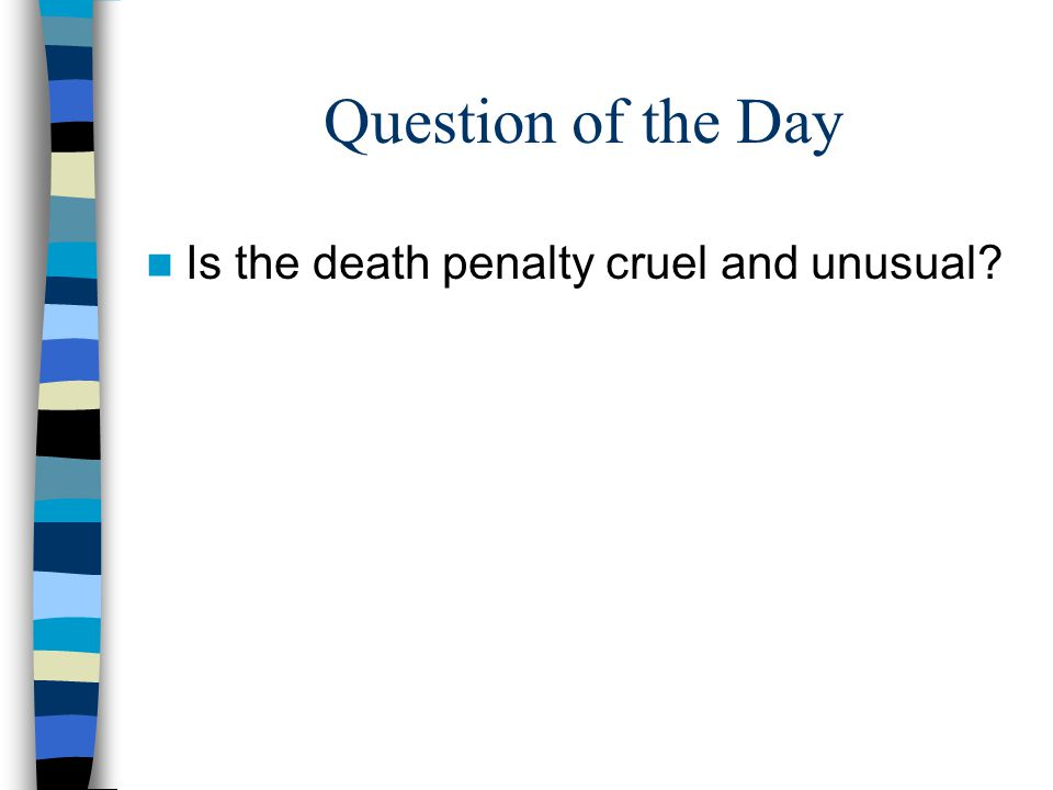 Question of the Day Is the death penalty cruel and unusual