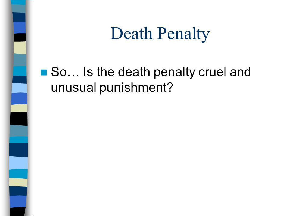 Death Penalty So… Is the death penalty cruel and unusual punishment