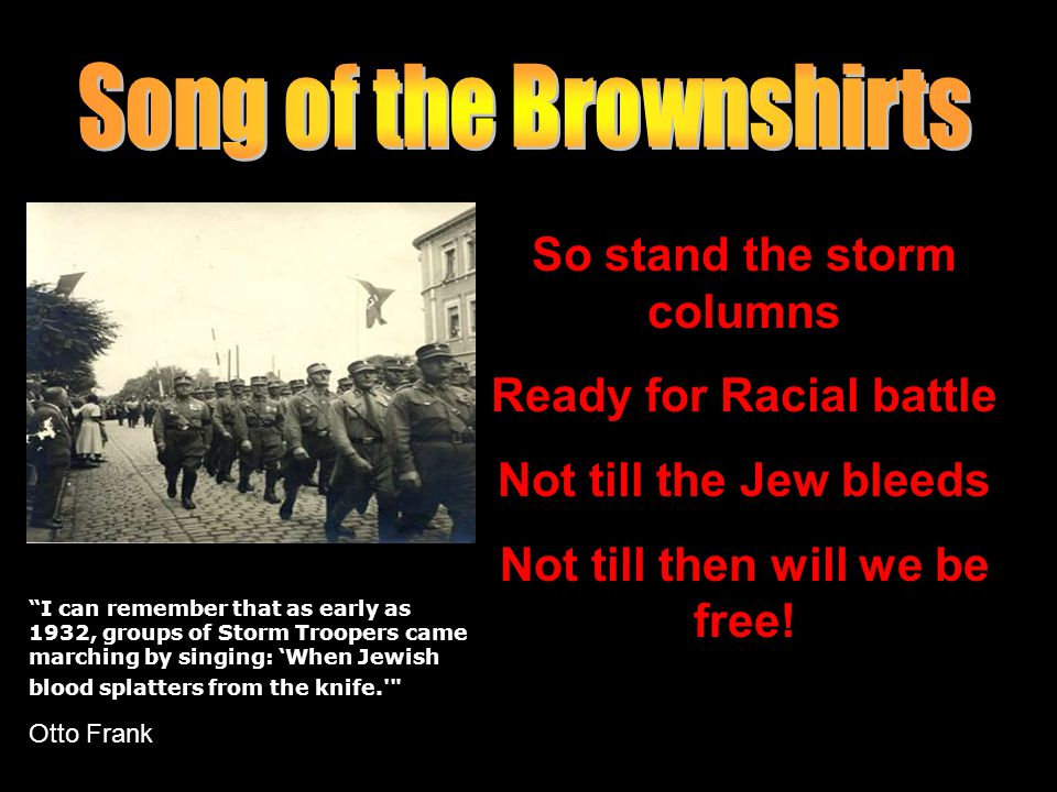 "So stand the storm columns Ready for Racial battle Not till the Jew bleeds Not till then will we be free! ""I can remember that as early as 1932, group"