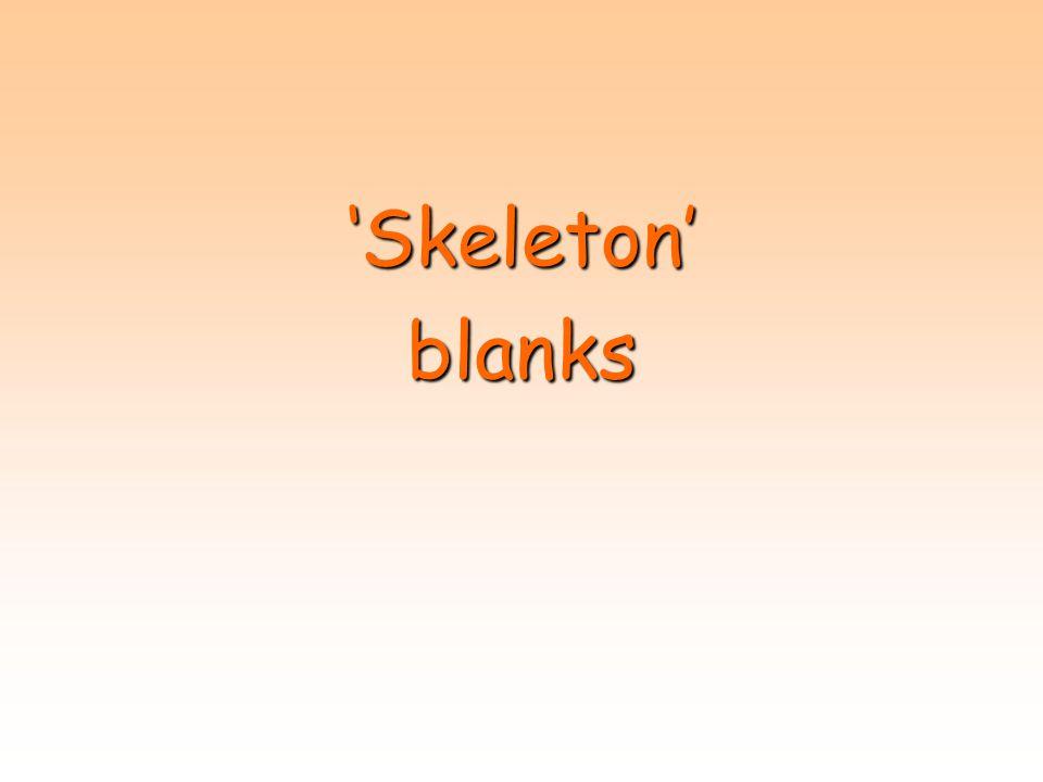 'Skeleton' blanks