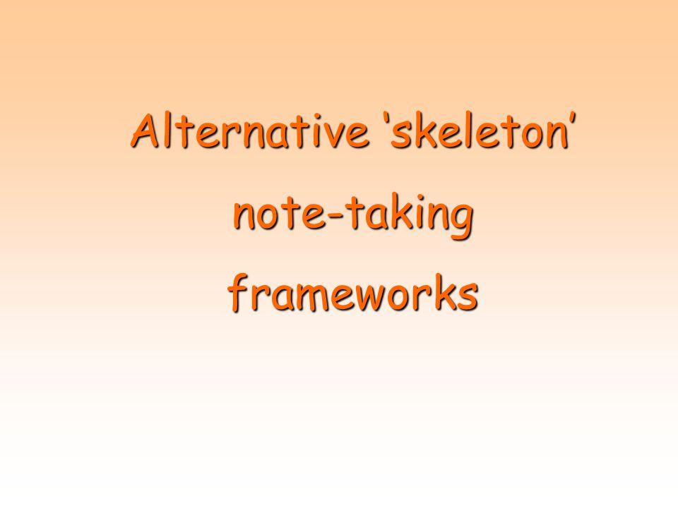 Alternative 'skeleton' note-takingframeworks