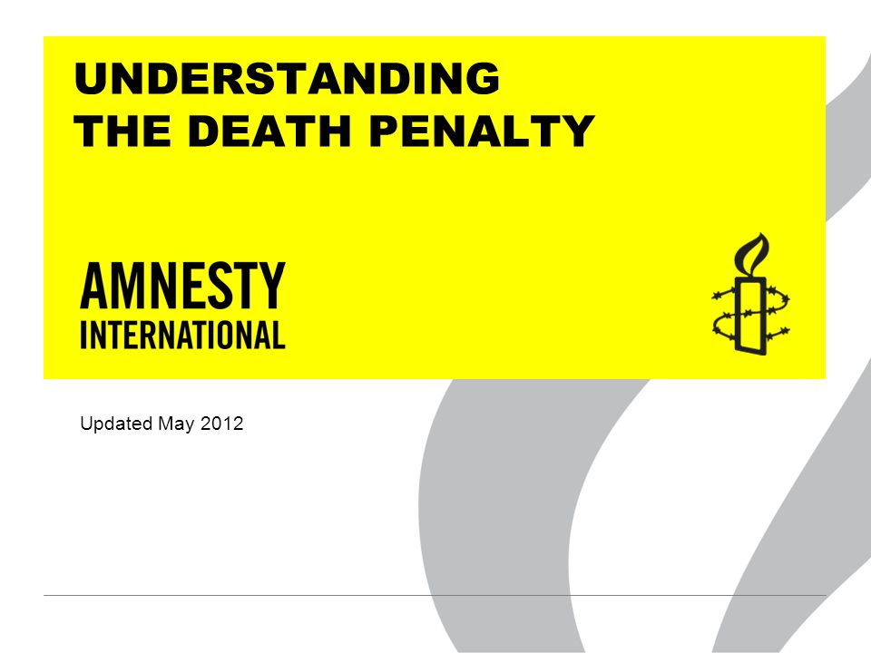 UNDERSTANDING THE DEATH PENALTY Updated May 2012