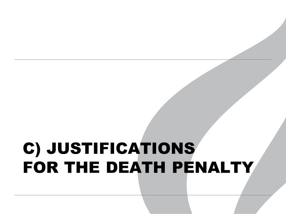 C) JUSTIFICATIONS FOR THE DEATH PENALTY