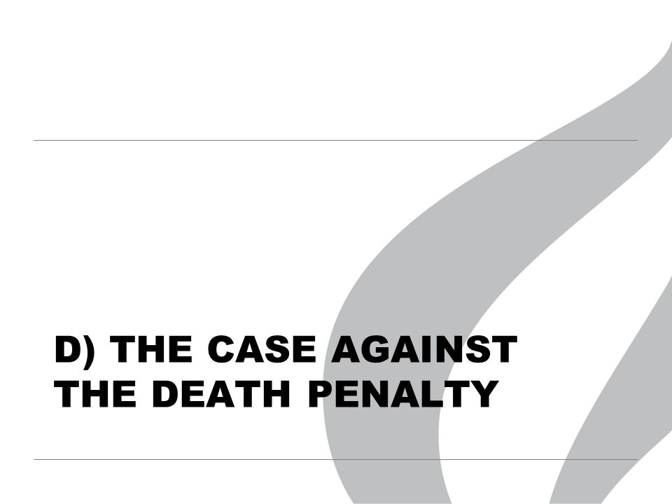 D) THE CASE AGAINST THE DEATH PENALTY