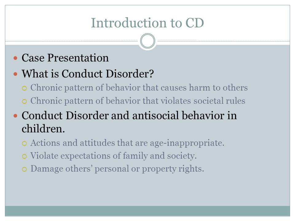 Introduction to CD Case Presentation What is Conduct Disorder.