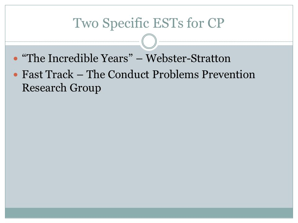 Two Specific ESTs for CP The Incredible Years – Webster-Stratton Fast Track – The Conduct Problems Prevention Research Group