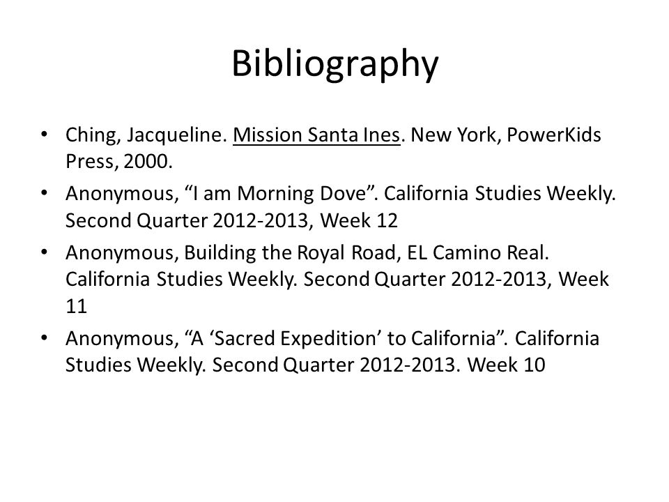 """Bibliography Ching, Jacqueline. Mission Santa Ines. New York, PowerKids Press, 2000. Anonymous, """"I am Morning Dove"""". California Studies Weekly. Second"""