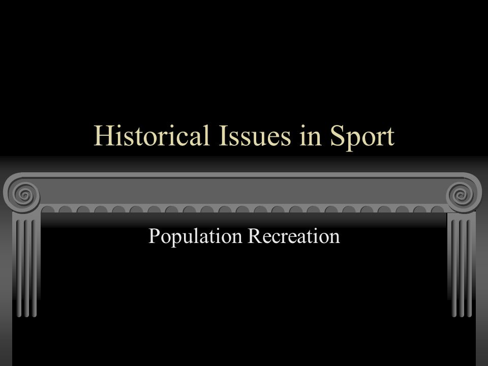 Historical Issues in Sport Population Recreation