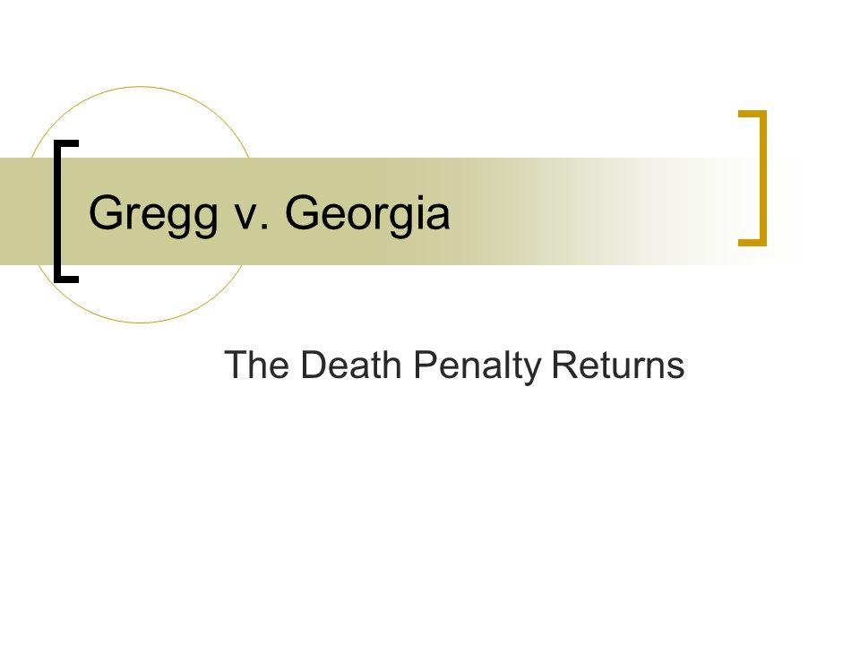 Gregg v. Georgia The Death Penalty Returns
